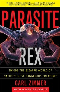Parasite Rex (with a New Epilogue): Inside the Bizarre World of Nature's Most Dangerous Creatures
