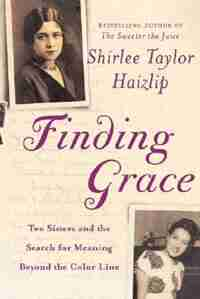 Finding Grace: Two Sisters and the Search for Meaning Beyond the Color Line by Shirlee Haizlip