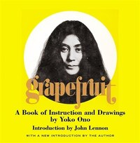 Grapefruit: A Book Of Instructions And Drawings By Yoko Ono