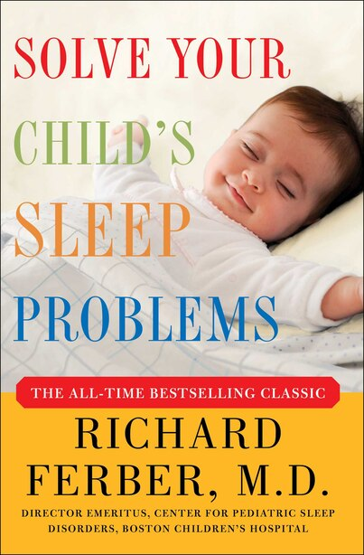 Solve Your Child's Sleep Problems: New, Revised, And Expanded Edition by Richard Ferber