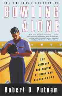 Bowling Alone: The Collapse and Revival of American Community by Robert D. Putnam