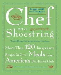 Chef On A Shoestring: More Than 120 Inexpensive Recipes for Great Meals from America's Best Known…