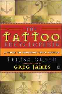 The Tattoo Encyclopedia: A Guide to Choosing Your Tattoo by Terisa Green