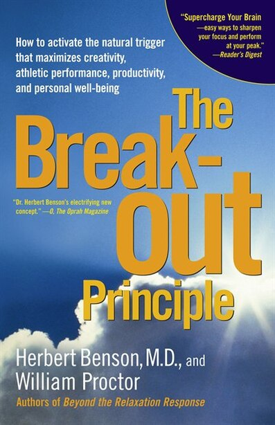 The Breakout Principle: How to Activate the Natural Trigger That Maximizes Creativity, Athletic Performance, Productivity, by Herbert Benson