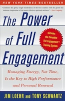 The Power of Full Engagement: Managing Energy, Not Time, Is The Key To High Performance And…