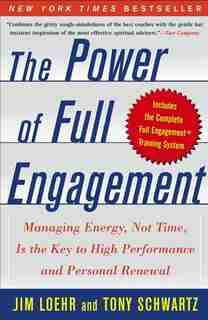 The Power of Full Engagement: Managing Energy, Not Time, Is the Key to High Performance and Personal Renewal de Jim Loehr