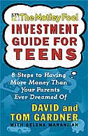 The Motley Fool Investment Guide for Teens: 8 Steps to Having More Money Than Your Parents Ever…