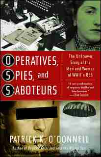 Operatives, Spies, and Saboteurs: The Unknown Story of the Men and Women of World War II's OSS by Patrick K. O'Donnell