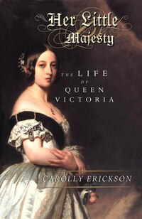 Her Little Majesty: The Life of Queen Victoria
