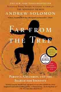 Far From the Tree: Parents, Children and the Search for Identity by Andrew Solomon