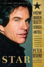 Star: How Warren Beatty Seduced America