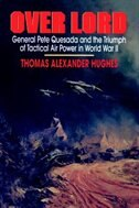 Overlord: General Pete Quesada and the Triumph of Tactical Air Power in World War  II