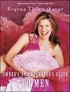 Mama Gena's Owner's and Operator's Guide to Men by Regena Thomashauer