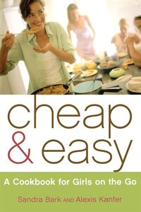 Cheap & Easy: A Cookbook For Girls On The Go