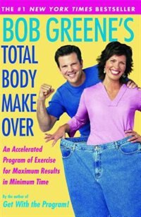 Bob Greene's Total Body Makeover: An Accelerated Program of Exercise and Nutrition for Maximum…