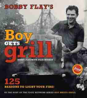 Bobby Flay's Boy Gets Grill: Bobby Flay's Boy Gets Grill by Bobby Flay