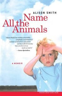 Name All the Animals: A Memoir by Alison Smith