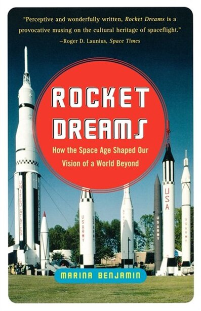 Rocket Dreams: How the Space Age Shaped Our Vision of a World Beyond by Marina Benjamin