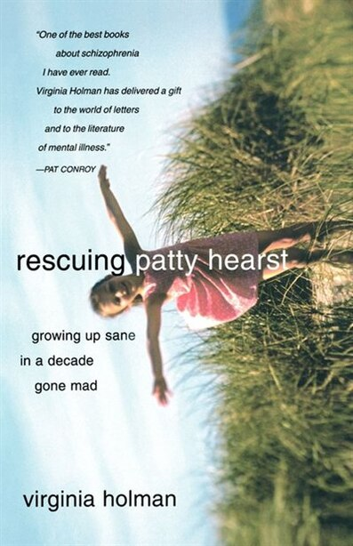 Rescuing Patty Hearst: Growing Up Sane in a Decade Gone Mad by Virginia Holman