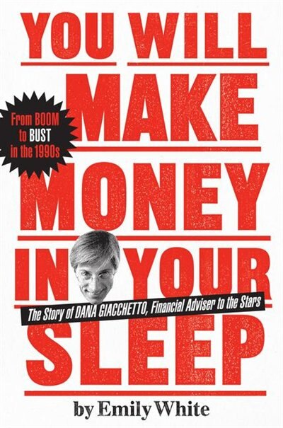 You Will Make Money in Your Sleep: The Story of Dana Giacchetto, Financial Adviser to the Stars by Emily White