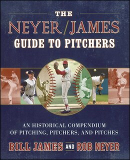 Book The Neyer/James Guide to Pitchers: An Historical Compendium of Pitching, Pitchers, and Pitches by Bill James