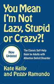 You Mean I'm Not Lazy, Stupid or Crazy?!: The Classic Self-help Book For Adults With Attention Deficit Disorder de Kate Kelly