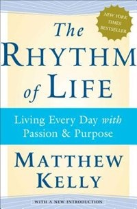 Book The Rhythm of Life: Living Every Day with Passion and Purpose by Matthew Kelly