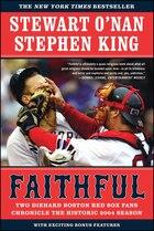 Faithful: Two Diehard Boston Red Sox Fans Chronicle the Historic 2004 Season