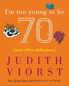 I'm Too Young To Be Seventy: I'm Too Young To Be Seventy