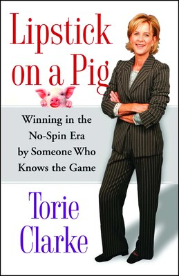 Book Lipstick on a Pig: Winning In the No-Spin Era by Someone Who Knows the Game by Torie Clarke