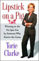 Lipstick on a Pig: Winning In the No-Spin Era by Someone Who Knows the Game