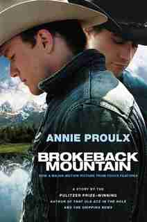Brokeback Mountain: Now A Major Motion Picture by Annie Proulx
