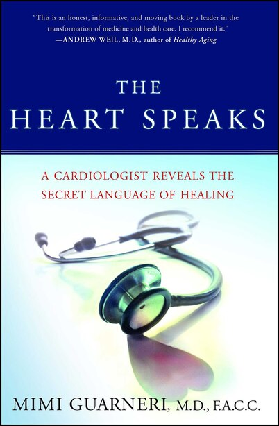 The Heart Speaks: A Cardiologist Reveals The Secret Language Of Healing by Mimi Guarneri