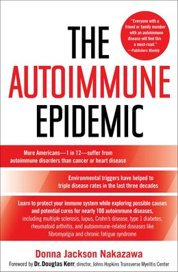 Book The Autoimmune Epidemic: Bodies Gone Haywire in a World Out of Balance--and the Cutting-Edge… by Donna Jackson Nakazawa