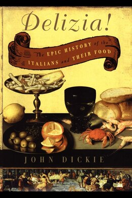 Book The Delizia!: The Epic History of the Italians and Their Food by JOHN DICKIE