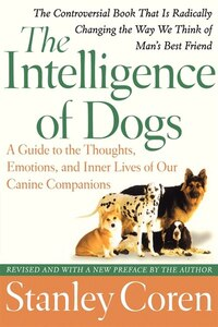 The Intelligence of Dogs: A Guide to the Thoughts, Emotions, and Inner Lives of Our Canine…