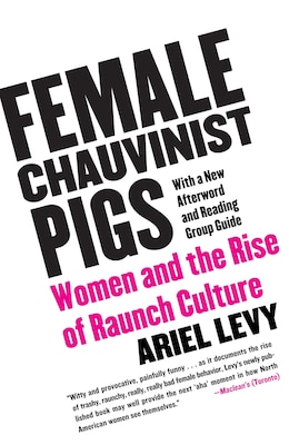 Book Female Chauvinist Pigs: Women and the Rise of Raunch Culture by Ariel Levy