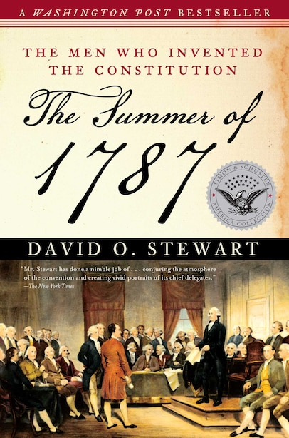 The Summer of 1787: The Men Who Invented the Constitution by David O. Stewart