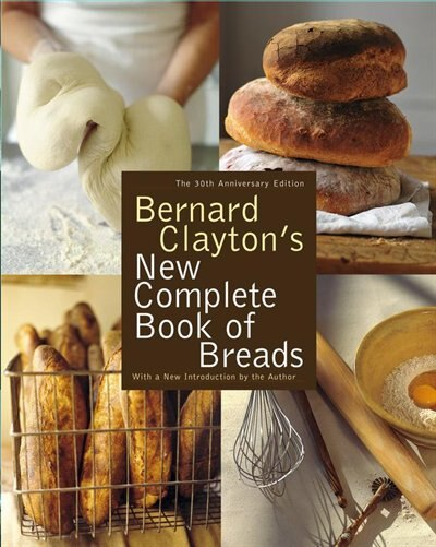 Bernard Clayton's New Complete Book of Breads by Bernard Clayton