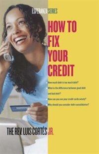 How to Fix Your Credit by Luis Cortes