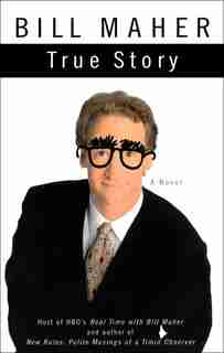 True Story: A Novel by Bill Maher