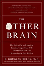 The Other Brain: The Scientific and Medical Breakthroughs That Will Heal Our Brains and…