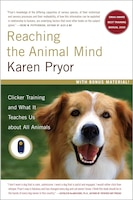 Reaching the Animal Mind: Clicker Training and What It Teaches Us About All Animals