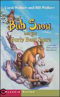Bub, Snow, and the Burly Bear Scare by Carol Wallace