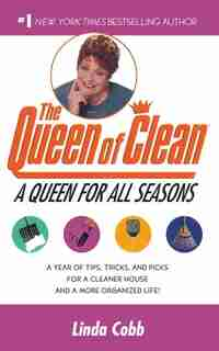 A Queen for All Seasons: A Year of Tips, Tricks, and Picks for a Cleaner House and a More Organized Life! by Linda Cobb