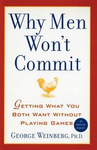 Why Men Won't Commit: Getting What You Both Want Without Playing Games