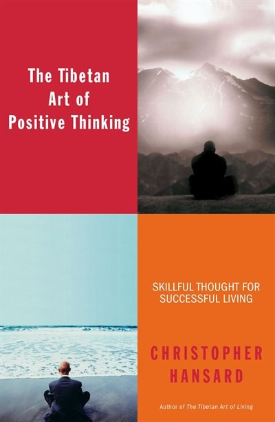 The Tibetan Art of Positive Thinking: Skillful Thought for Successful Living by Christopher Hansard
