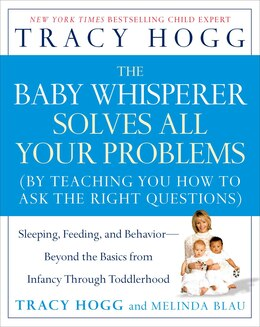Book The Baby Whisperer Solves All Your Problems: Sleeping, Feeding, and Behavior--Beyond the Basics… by Tracy Hogg