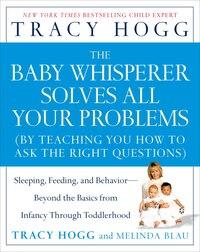 The Baby Whisperer Solves All Your Problems: Sleeping, Feeding, and Behavior--Beyond the Basics…