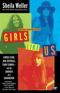 Girls Like Us: Carole King, Joni Mitchell, Carly Simon--And the Journey of a Generation de Sheila Weller